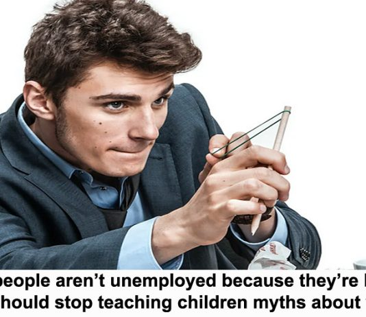 no, people aren't unemployed because they're lazy. we should stop teaching children myths about work