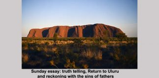 sunday essay: truth telling, return to uluru and reckoning with the sins of fathers