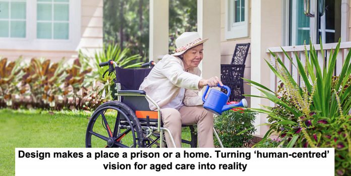 shutterstock design makes a place a prison or a home. turning 'human-centred' vision for aged care into reality
