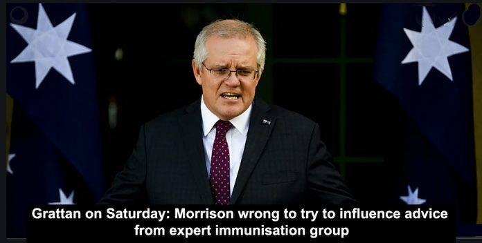 grattan on saturday: morrison wrong to try to influence advice from expert immunisation group