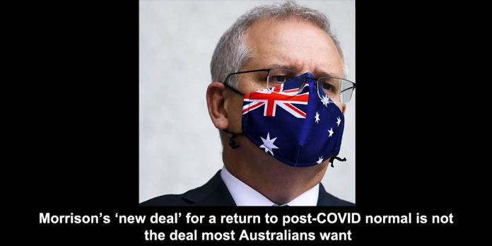 morrison's 'new deal' for a return to post-covid normal is not the deal most australians want