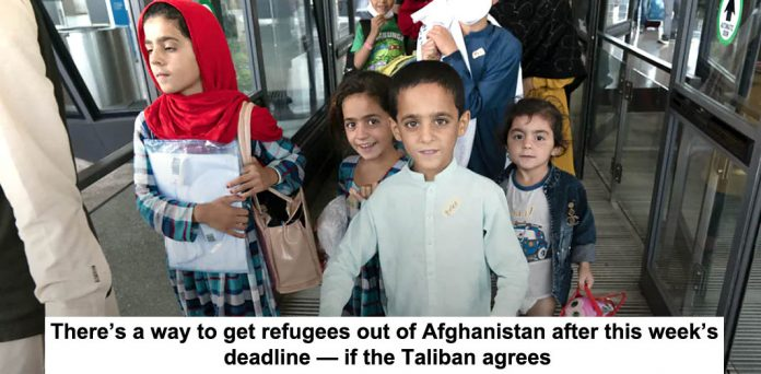 there's a way to get refugees out of afghanistan after this week's deadline — if the taliban agrees