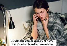 covid can worsen quickly at home. here's when to call an ambulance