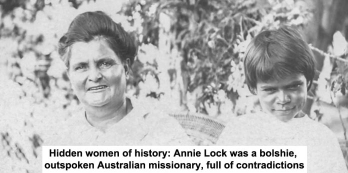 hidden women of history: annie lock was a bolshie, outspoken australian missionary, full of contradictions
