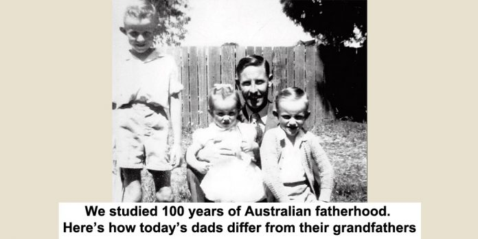 we studied 100 years of australian fatherhood. here's how today's dads differ from their grandfathers
