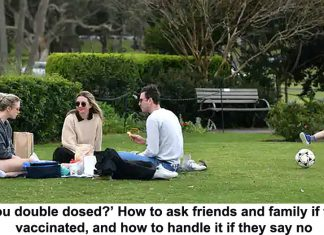 'are you double dosed?' how to ask friends and family if they're vaccinated, and how to handle it if they say no
