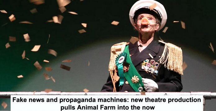 fake news and propaganda machines: new theatre production pulls animal farm into the now