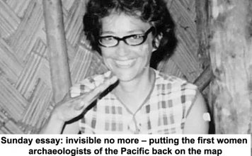 sunday essay: invisible no more – putting the first women archaeologists of the pacific back on the map